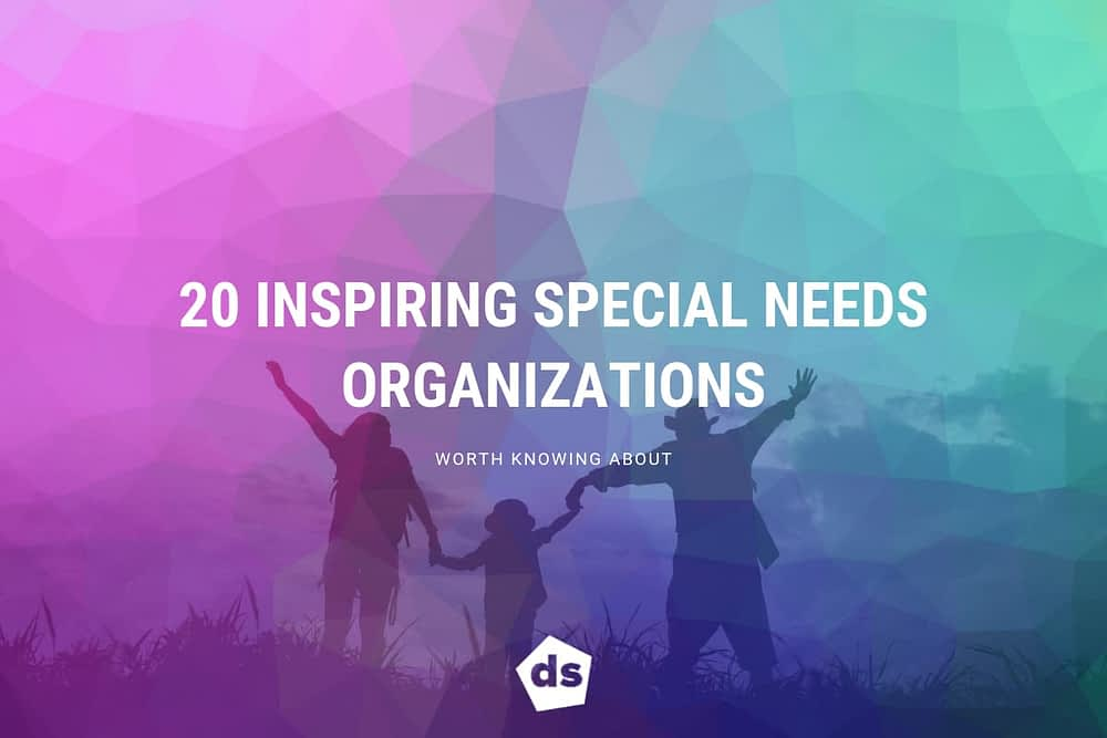 20 Inspiring Special Needs Organizations Worth Knowing About